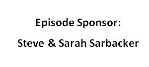 episode sponsor: steve & sarah sarbacker