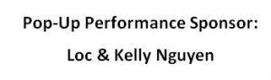 Pop-Up Performance Sponsor: Loc & Kelly Nguyen